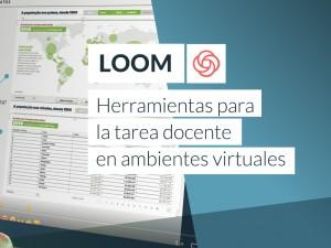 Herramientas para la tarea docente en ambientes virtuales: Loom