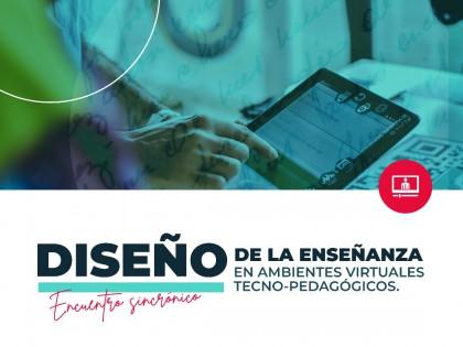 Se desarrolla el curso DISEÑO de la enseñanza en ambientes virtuales tecno-pedagógicos con más de 350  participantes